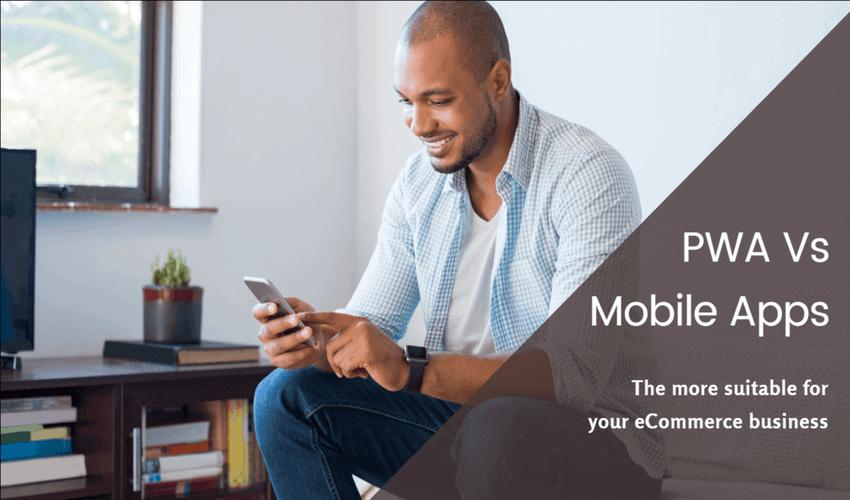 PWA vs Mobile app for ecommerce